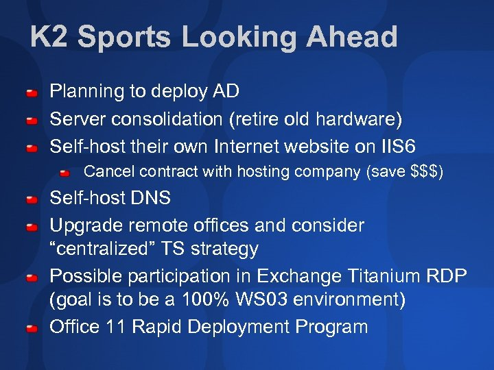 K 2 Sports Looking Ahead Planning to deploy AD Server consolidation (retire old hardware)
