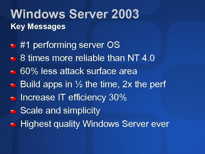 Windows Server 2003 Key Messages #1 performing server OS 8 times more reliable than