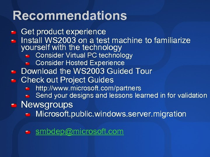 Recommendations Get product experience Install WS 2003 on a test machine to familiarize yourself