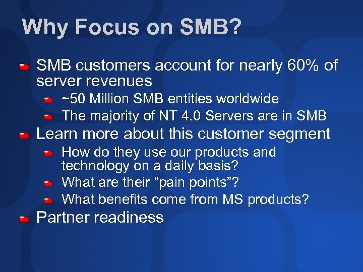 Why Focus on SMB? SMB customers account for nearly 60% of server revenues ~50