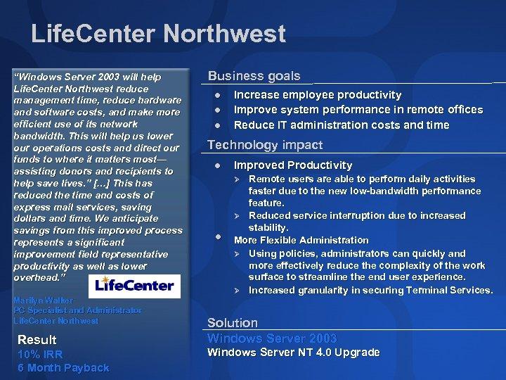 """Life. Center Northwest """"Windows Server 2003 will help Life. Center Northwest reduce management time,"""