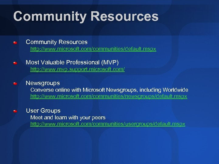 Community Resources http: //www. microsoft. com/communities/default. mspx Most Valuable Professional (MVP) http: //www. mvp.