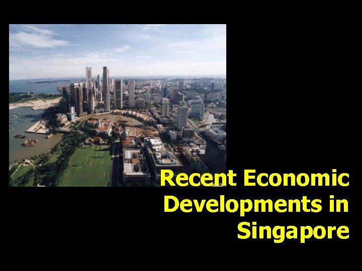 Recent Economic Developments in Singapore