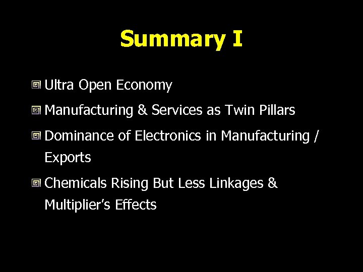 Summary I Ultra Open Economy Manufacturing & Services as Twin Pillars Dominance of Electronics