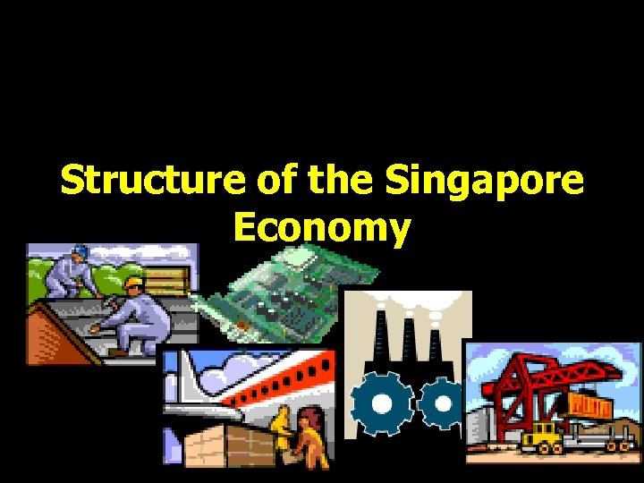 Structure of the Singapore Economy