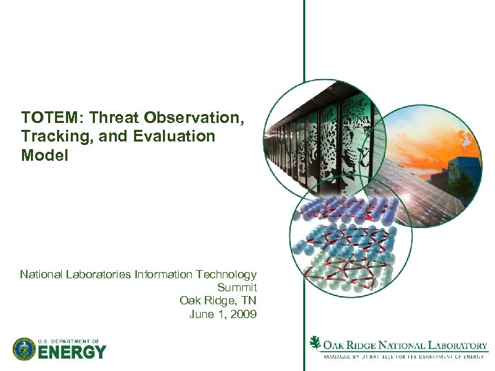 TOTEM: Threat Observation, Tracking, and Evaluation Model National Laboratories Information Technology Summit Oak Ridge,