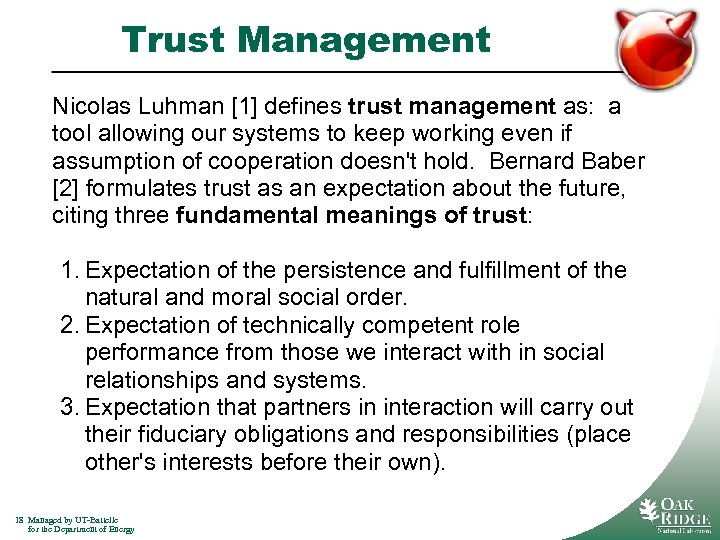 Trust Management Nicolas Luhman [1] defines trust management as: a tool allowing our systems