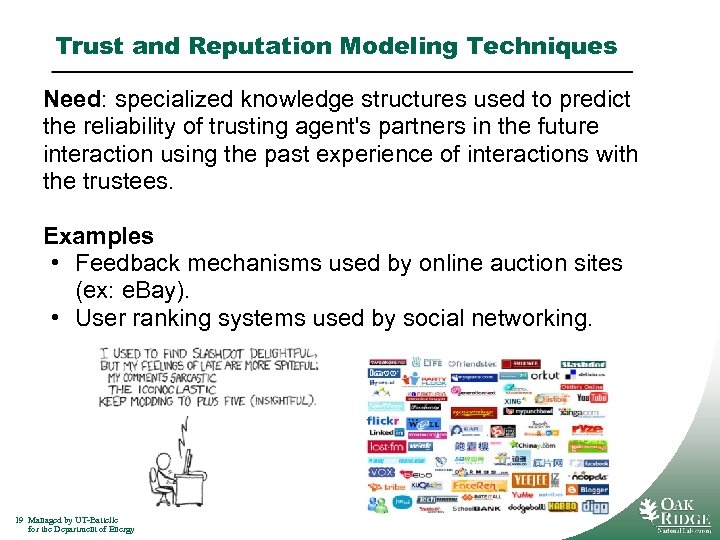 Trust and Reputation Modeling Techniques Need: specialized knowledge structures used to predict the reliability