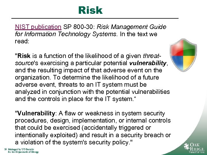 Risk NIST publication SP 800 -30: Risk Management Guide for Information Technology Systems. In