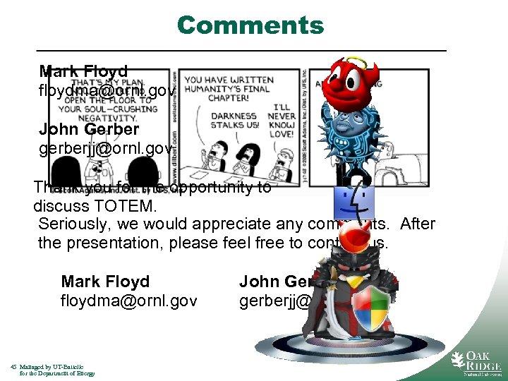 Comments Mark Floyd floydma@ornl. gov John Gerber gerberjj@ornl. gov Thank you for the opportunity