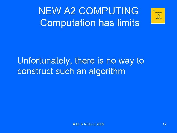 NEW A 2 COMPUTING Computation has limits Unfortunately, there is no way to construct