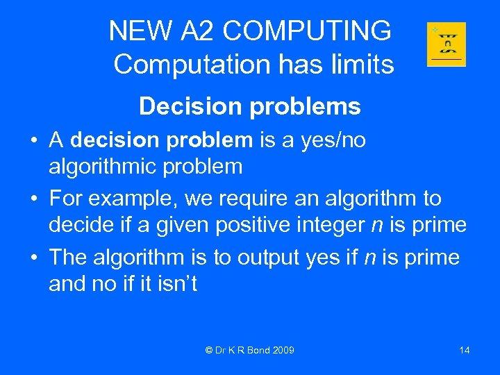 NEW A 2 COMPUTING Computation has limits Decision problems • A decision problem is