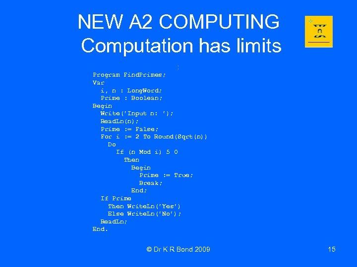 NEW A 2 COMPUTING Computation has limits : Program Find. Primes; Var i, n
