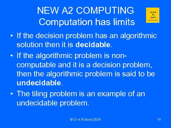 NEW A 2 COMPUTING Computation has limits • If the decision problem has an
