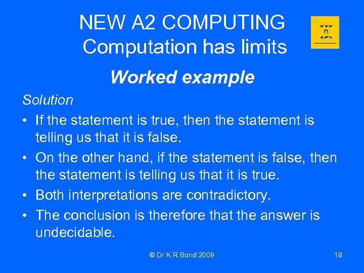 NEW A 2 COMPUTING Computation has limits Worked example Solution • If the statement