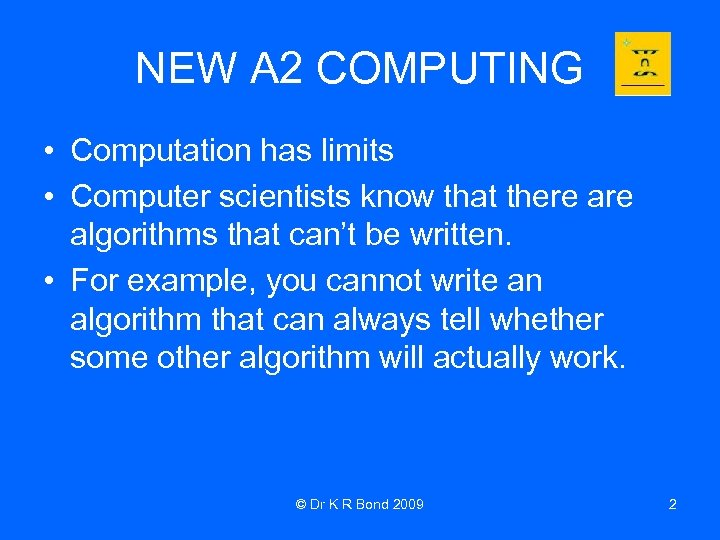 NEW A 2 COMPUTING • Computation has limits • Computer scientists know that there