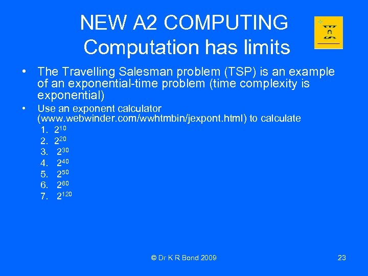 NEW A 2 COMPUTING Computation has limits • The Travelling Salesman problem (TSP) is