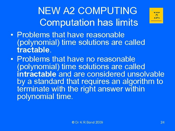 NEW A 2 COMPUTING Computation has limits • Problems that have reasonable (polynomial) time