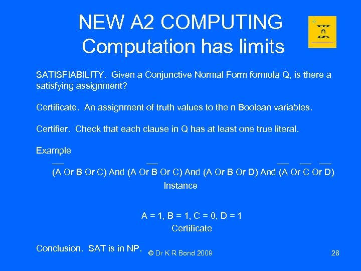 NEW A 2 COMPUTING Computation has limits SATISFIABILITY. Given a Conjunctive Normal Form formula