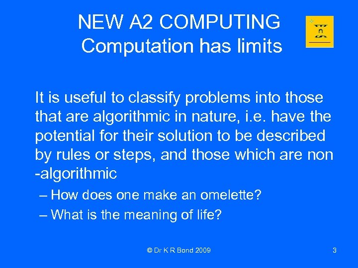 NEW A 2 COMPUTING Computation has limits It is useful to classify problems into