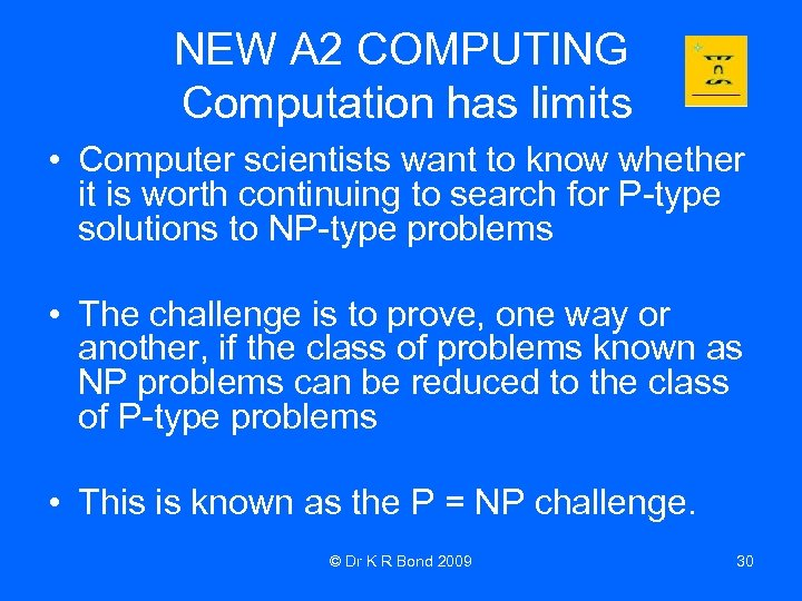 NEW A 2 COMPUTING Computation has limits • Computer scientists want to know whether