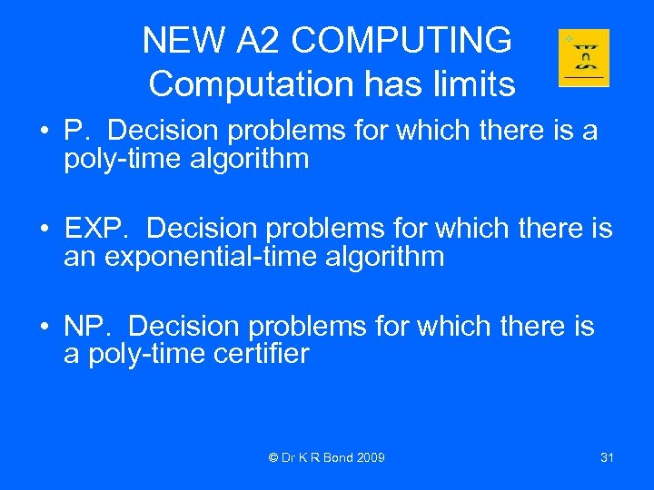 NEW A 2 COMPUTING Computation has limits • P. Decision problems for which there