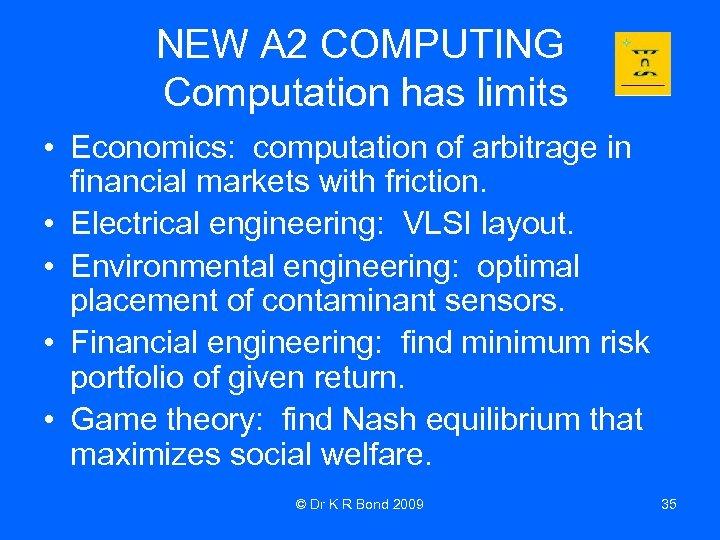 NEW A 2 COMPUTING Computation has limits • Economics: computation of arbitrage in financial