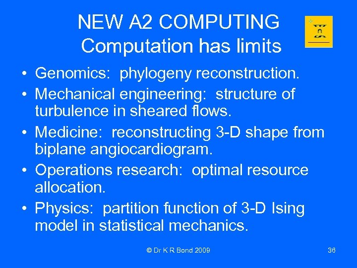 NEW A 2 COMPUTING Computation has limits • Genomics: phylogeny reconstruction. • Mechanical engineering: