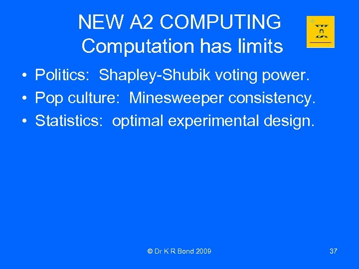 NEW A 2 COMPUTING Computation has limits • Politics: Shapley-Shubik voting power. • Pop
