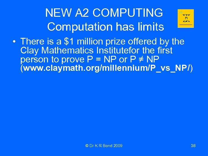 NEW A 2 COMPUTING Computation has limits • There is a $1 million prize