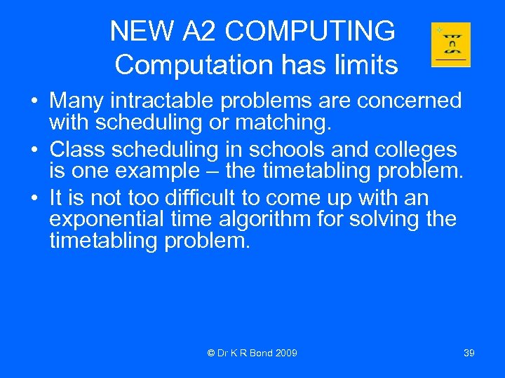 NEW A 2 COMPUTING Computation has limits • Many intractable problems are concerned with