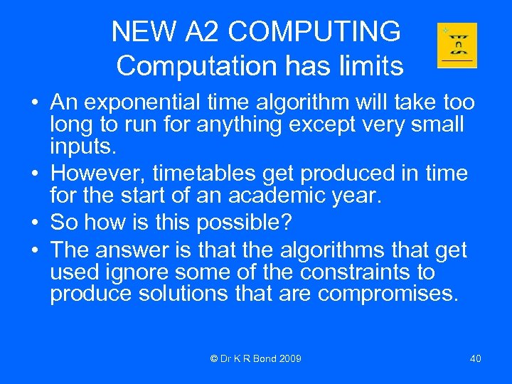 NEW A 2 COMPUTING Computation has limits • An exponential time algorithm will take
