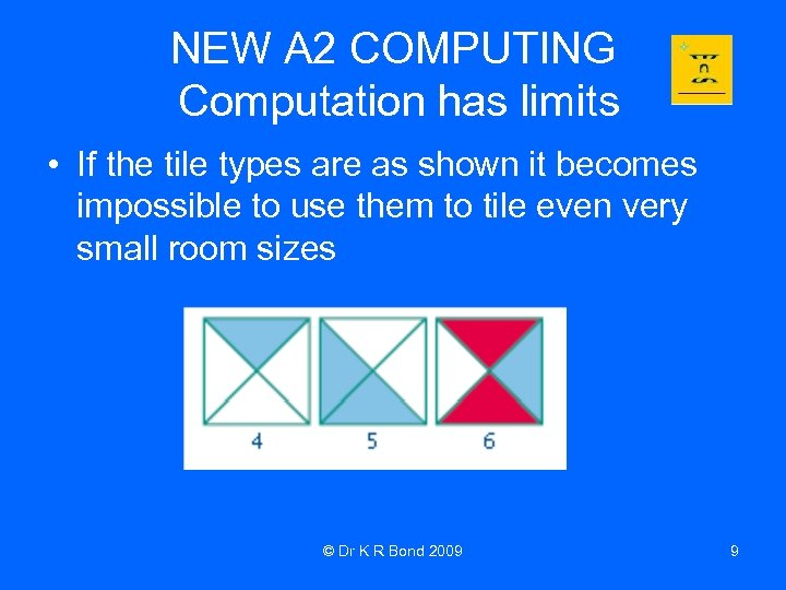 NEW A 2 COMPUTING Computation has limits • If the tile types are as
