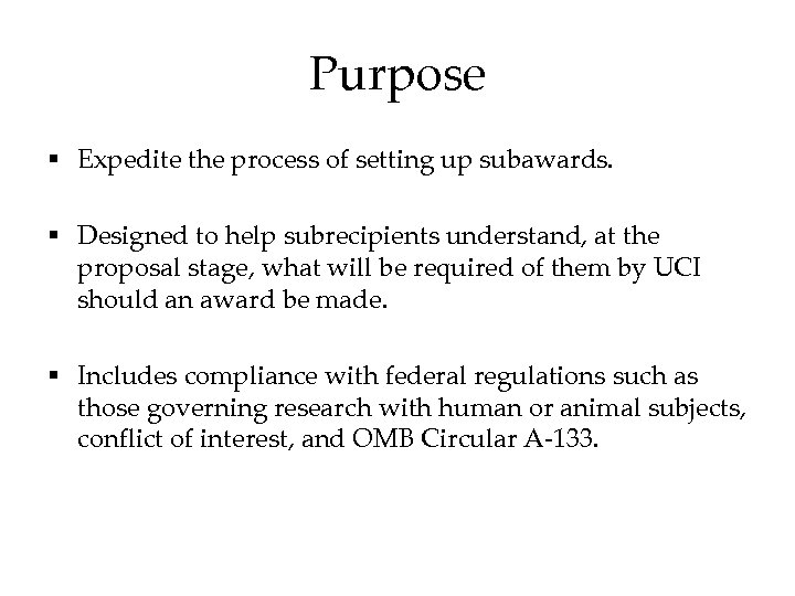 Purpose § Expedite the process of setting up subawards. § Designed to help subrecipients