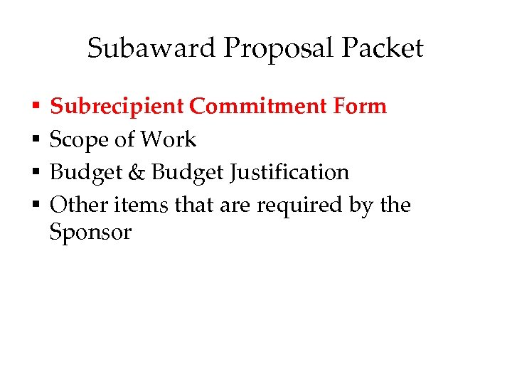 Subaward Proposal Packet § § Subrecipient Commitment Form Scope of Work Budget & Budget