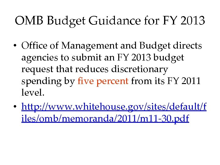 OMB Budget Guidance for FY 2013 • Office of Management and Budget directs agencies