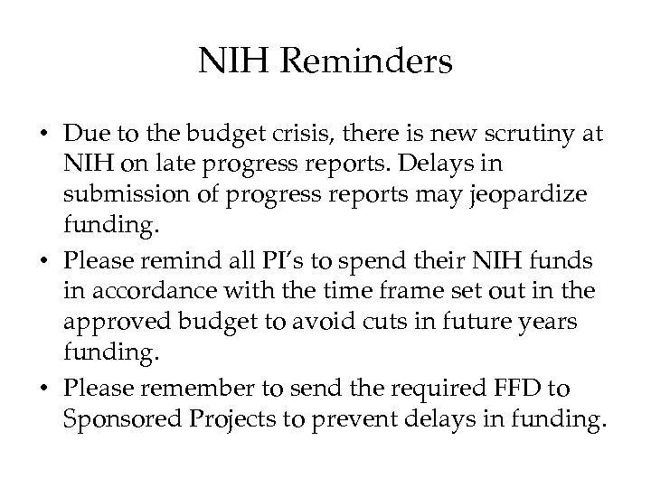 NIH Reminders • Due to the budget crisis, there is new scrutiny at NIH