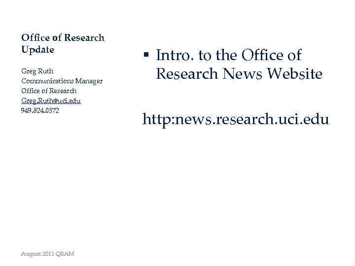 Office of Research Update Greg Ruth Communications Manager Office of Research Greg. Ruth@uci. edu