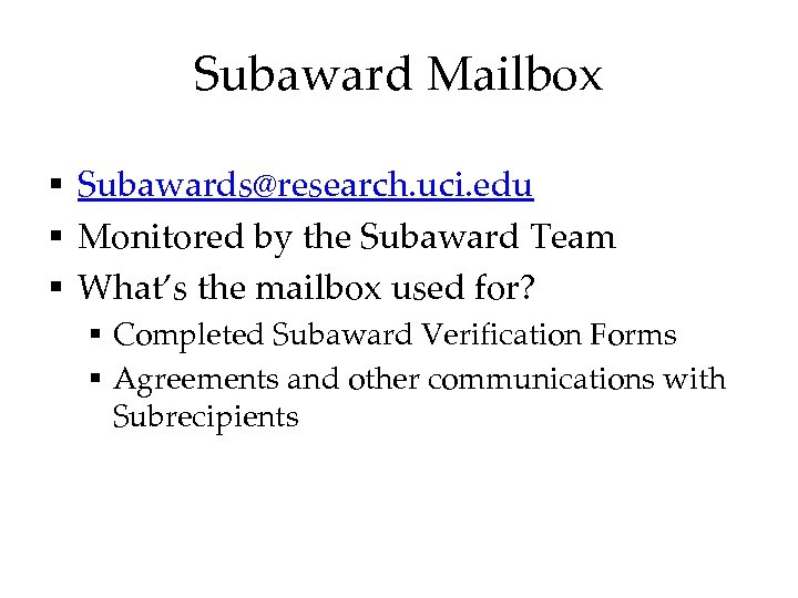 Subaward Mailbox § Subawards@research. uci. edu § Monitored by the Subaward Team § What's
