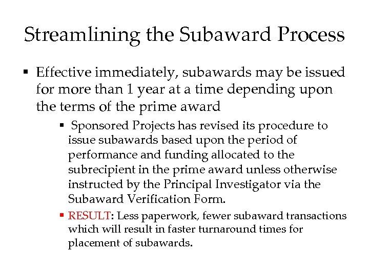 Streamlining the Subaward Process § Effective immediately, subawards may be issued for more than