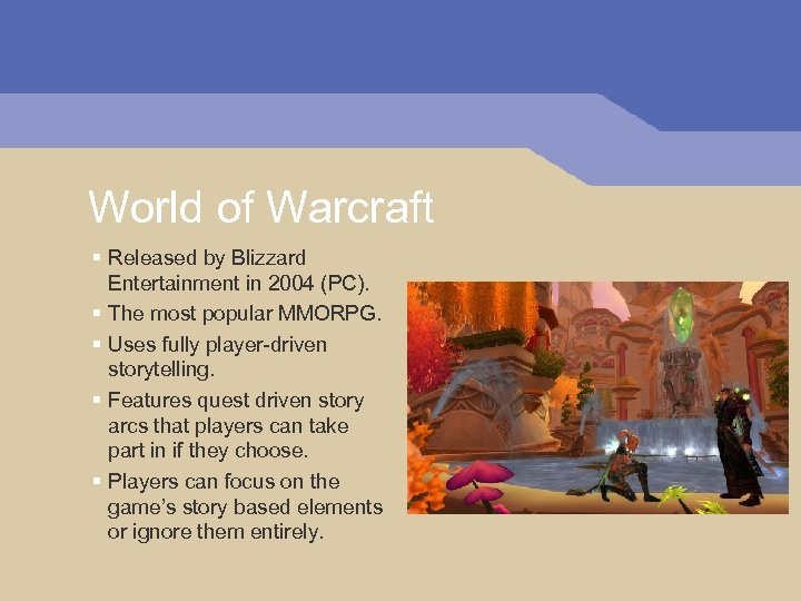 World of Warcraft § Released by Blizzard Entertainment in 2004 (PC). § The most