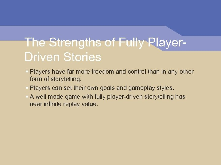 The Strengths of Fully Player. Driven Stories § Players have far more freedom and