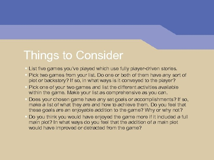Things to Consider § List five games you've played which use fully player-driven stories.