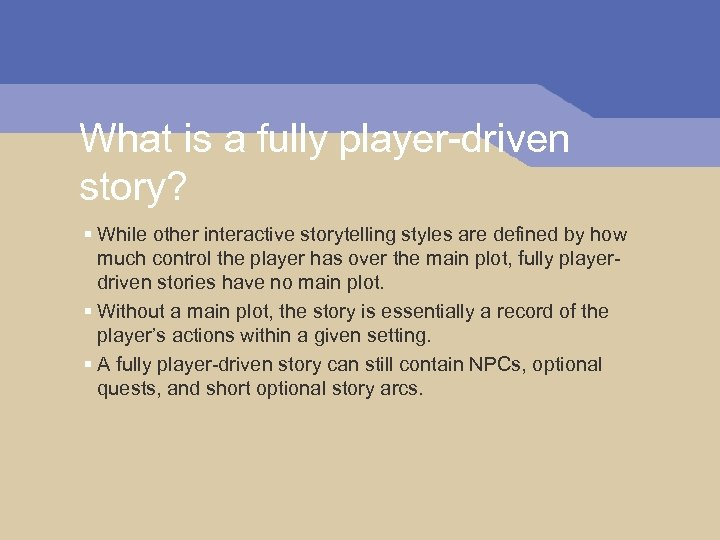 What is a fully player-driven story? § While other interactive storytelling styles are defined