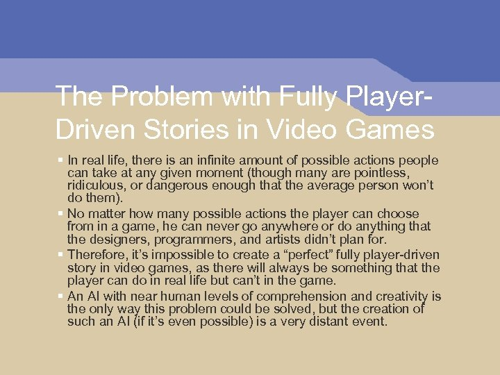 The Problem with Fully Player. Driven Stories in Video Games § In real life,
