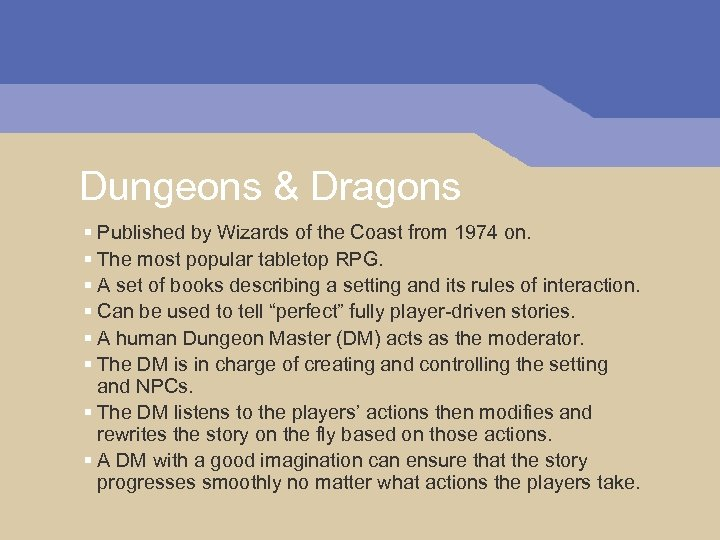 Dungeons & Dragons § Published by Wizards of the Coast from 1974 on. §