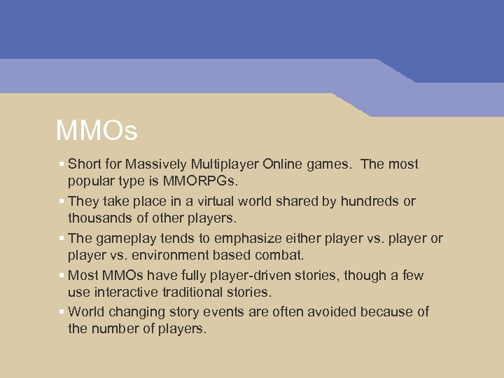 MMOs § Short for Massively Multiplayer Online games. The most popular type is MMORPGs.