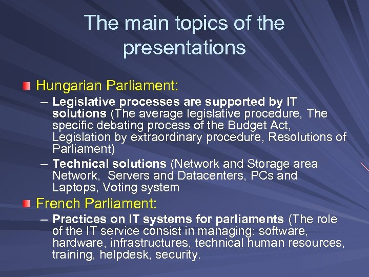 The main topics of the presentations Hungarian Parliament: – Legislative processes are supported by