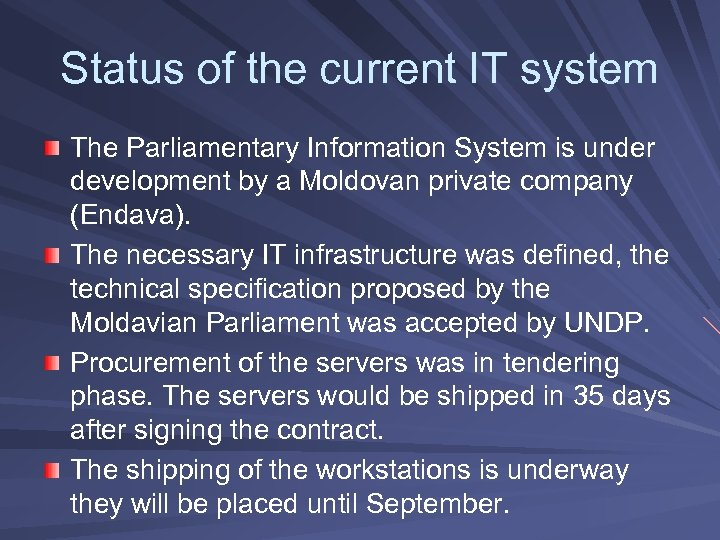 Status of the current IT system The Parliamentary Information System is under development by