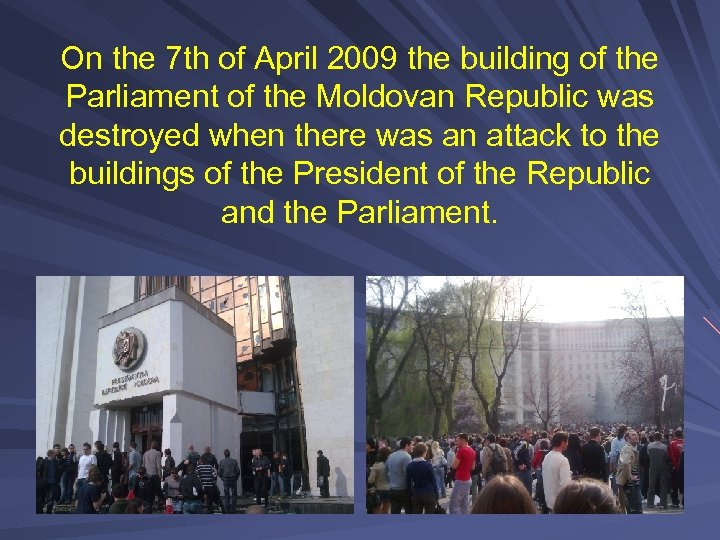 On the 7 th of April 2009 the building of the Parliament of the